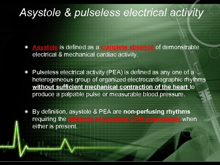 Asystole & pulseless electrical activity Asystole is defined as a complete absence of demonstrable