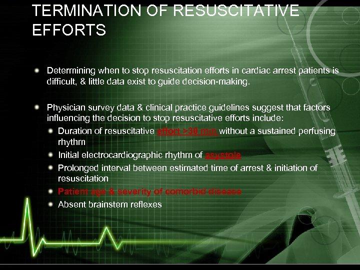TERMINATION OF RESUSCITATIVE EFFORTS Determining when to stop resuscitation efforts in cardiac arrest patients