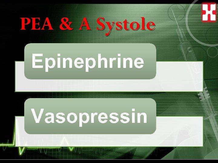 PEA & A Systole Epinephrine Vasopressin