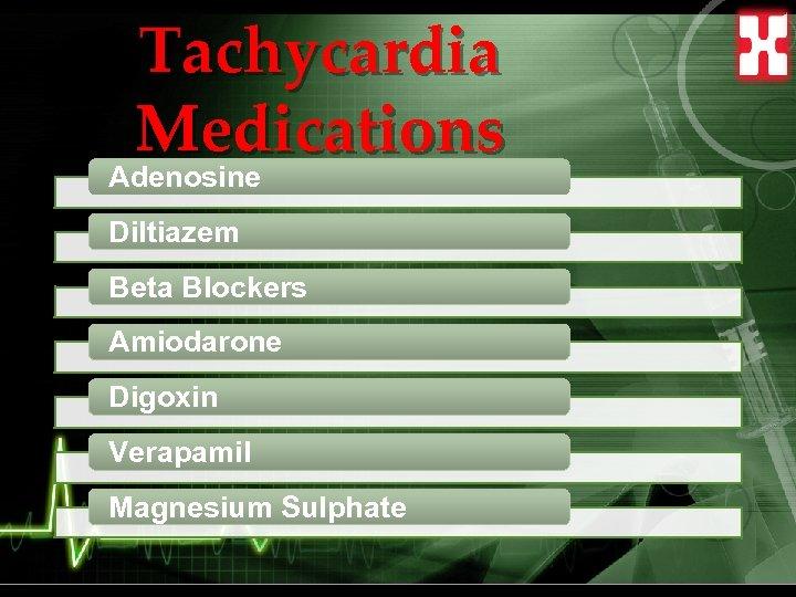 Tachycardia Medications Adenosine Diltiazem Beta Blockers Amiodarone Digoxin Verapamil Magnesium Sulphate