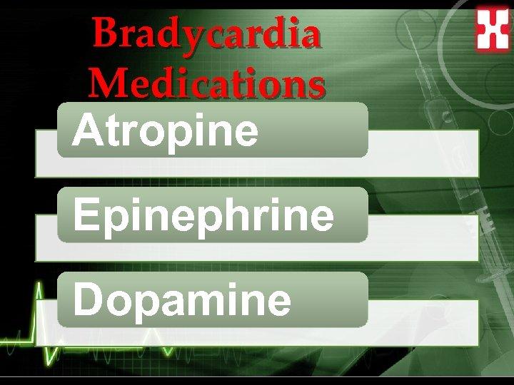 Bradycardia Medications Atropine Epinephrine Dopamine