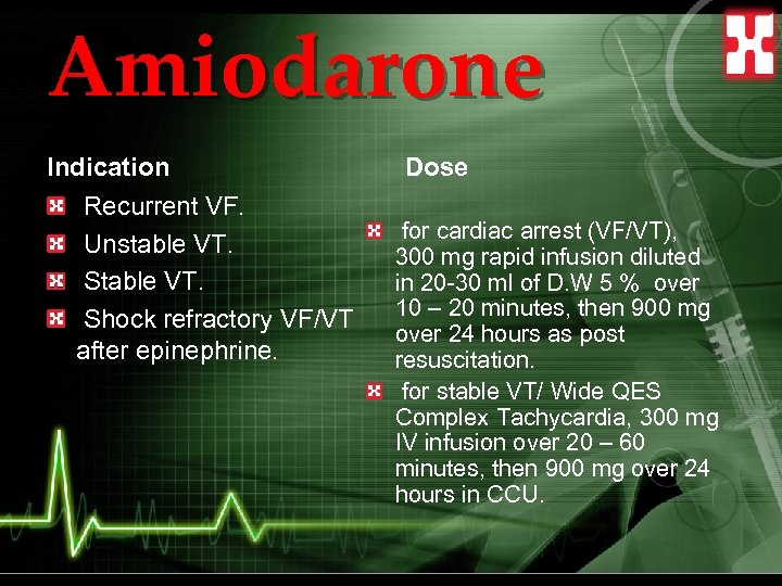 Amiodarone Indication Recurrent VF. Unstable VT. Shock refractory VF/VT after epinephrine. Dose for cardiac