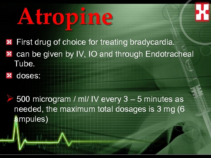 Atropine First drug of choice for treating bradycardia. can be given by IV, IO