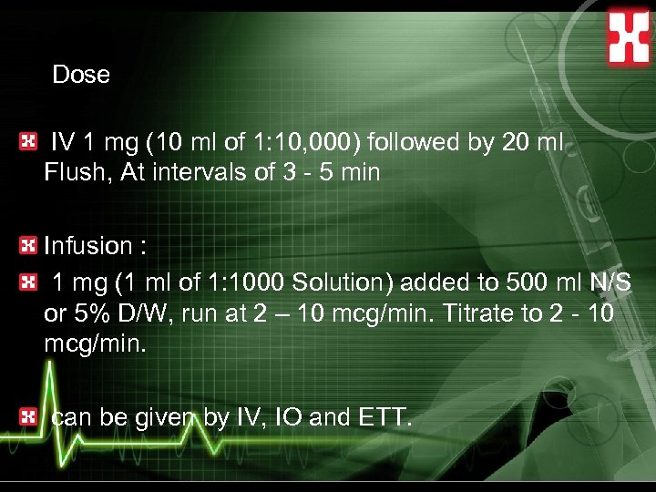 Dose IV 1 mg (10 ml of 1: 10, 000) followed by 20 ml