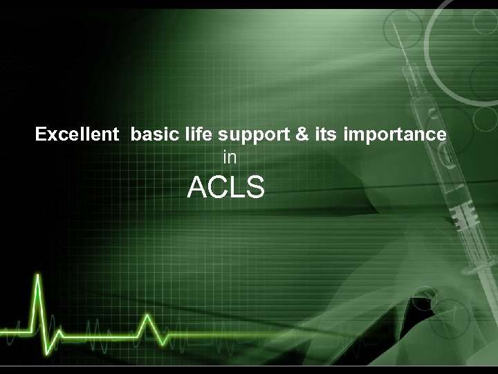 Excellent basic life support & its importance in ACLS