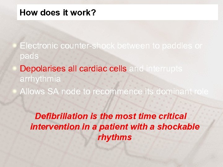 How does it work? Electronic counter-shock between to paddles or pads Depolarises all cardiac