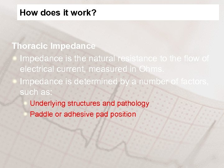 How does it work? Thoracic Impedance is the natural resistance to the flow of