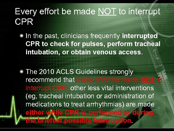 Every effort be made NOT to interrupt CPR In the past, clinicians frequently interrupted