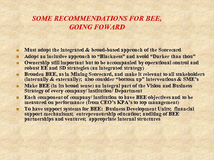 SOME RECOMMENDATIONS FOR BEE, GOING FOWARD Must adopt the integrated & broad-based approach of