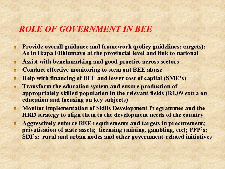 ROLE OF GOVERNMENT IN BEE Provide overall guidance and framework (policy guidelines; targets): As