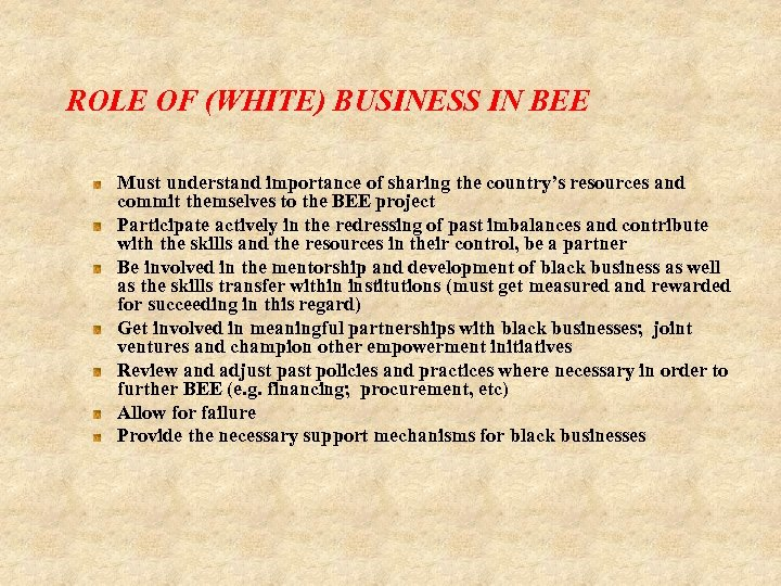 ROLE OF (WHITE) BUSINESS IN BEE Must understand importance of sharing the country's resources