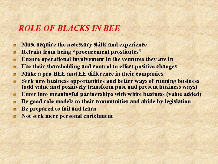 ROLE OF BLACKS IN BEE Must acquire the necessary skills and experience Refrain from