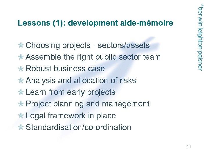 Lessons (1): development aide-mémoire Choosing projects - sectors/assets Assemble the right public sector team