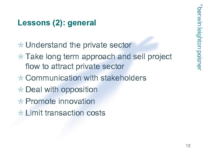 Lessons (2): general Understand the private sector Take long term approach and sell project