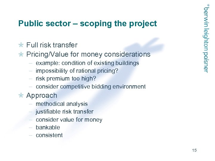 Public sector – scoping the project Full risk transfer Pricing/Value for money considerations –