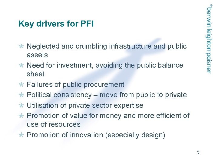 Key drivers for PFI Neglected and crumbling infrastructure and public assets Need for investment,