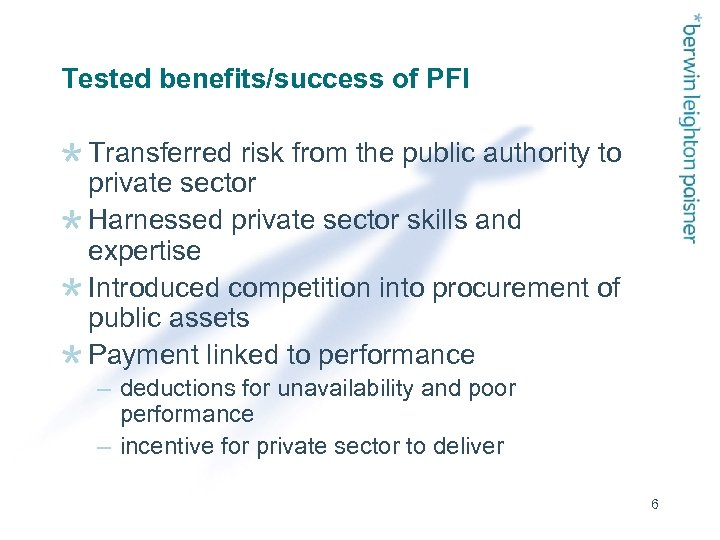Tested benefits/success of PFI Transferred risk from the public authority to private sector Harnessed
