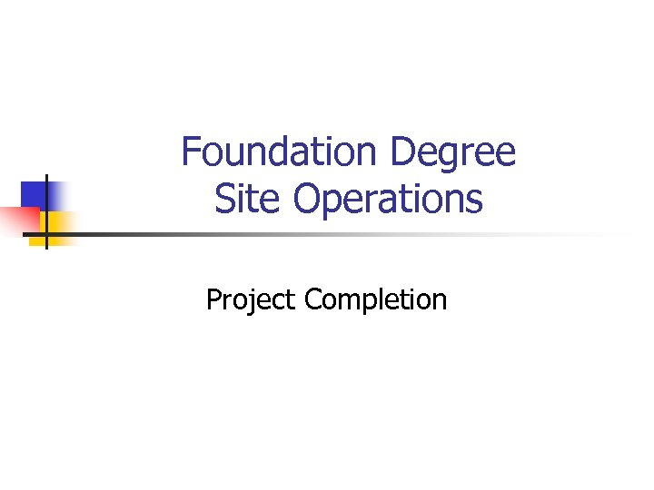 Foundation Degree Site Operations Project Completion