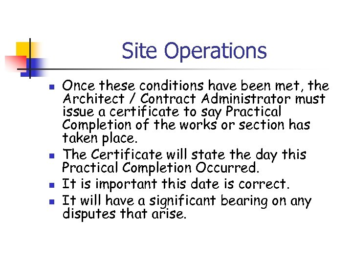 Site Operations n n Once these conditions have been met, the Architect / Contract