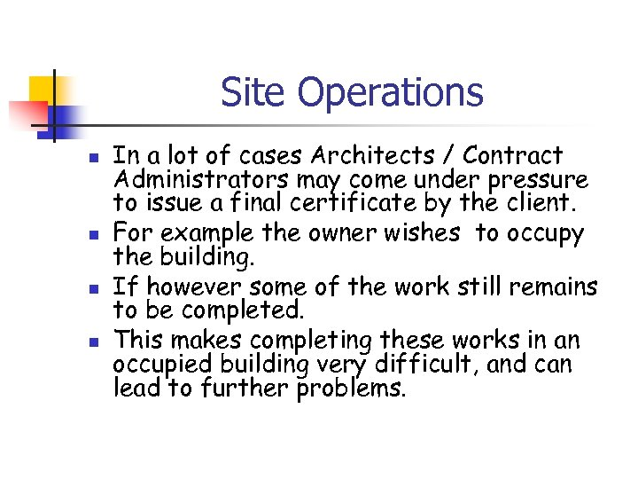 Site Operations n n In a lot of cases Architects / Contract Administrators may