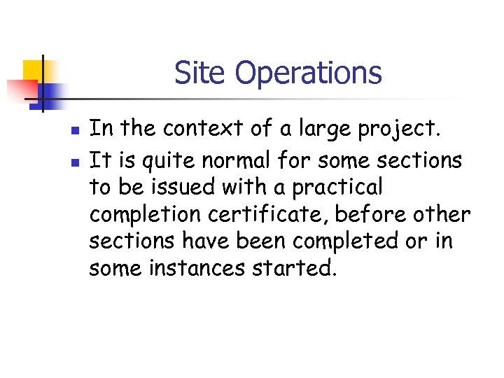 Site Operations n n In the context of a large project. It is quite