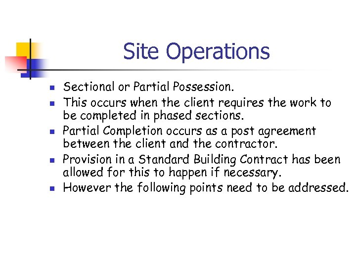 Site Operations n n n Sectional or Partial Possession. This occurs when the client