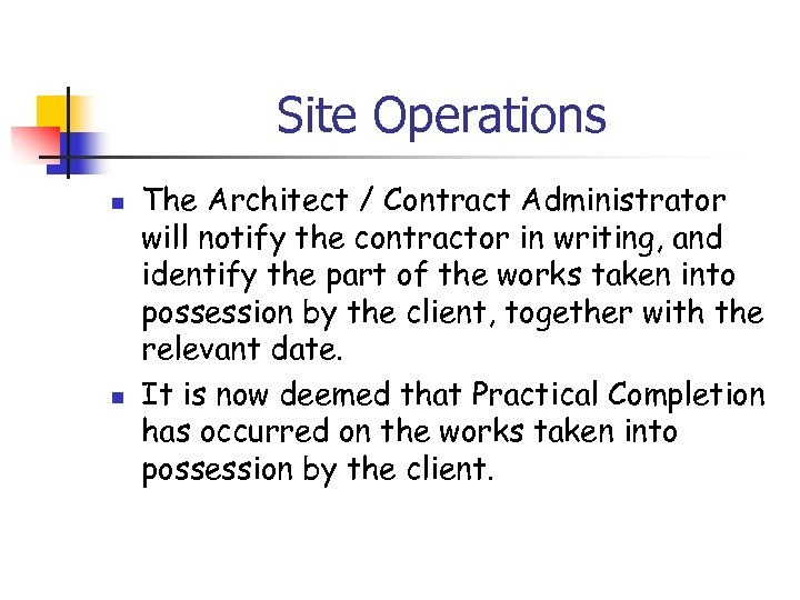 Site Operations n n The Architect / Contract Administrator will notify the contractor in