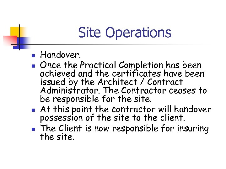 Site Operations n n Handover. Once the Practical Completion has been achieved and the