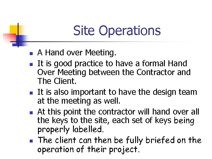 Site Operations n n n A Hand over Meeting. It is good practice to