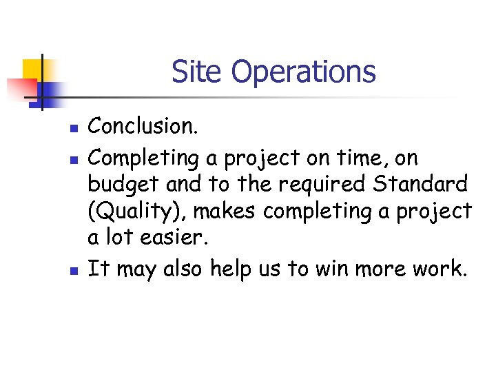 Site Operations n n n Conclusion. Completing a project on time, on budget and