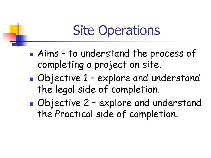 Site Operations n n n Aims – to understand the process of completing a