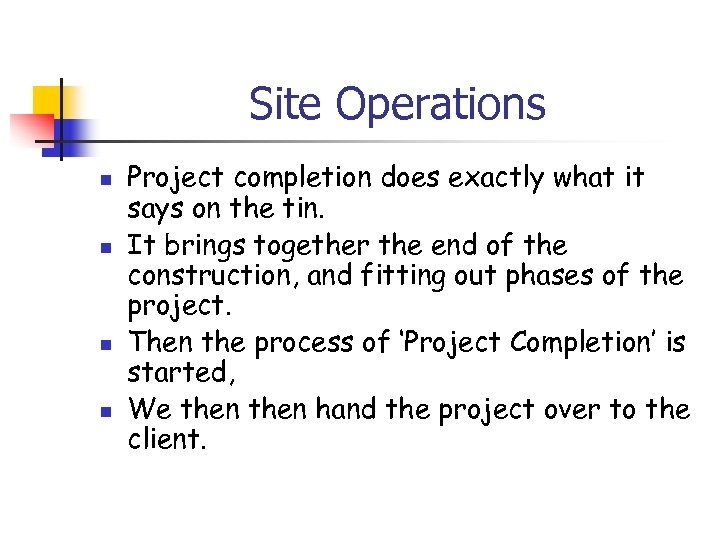 Site Operations n n Project completion does exactly what it says on the tin.