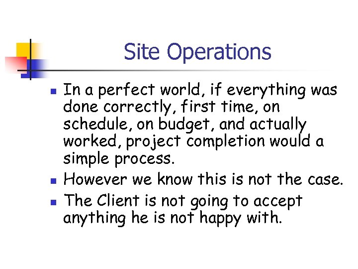Site Operations n n n In a perfect world, if everything was done correctly,
