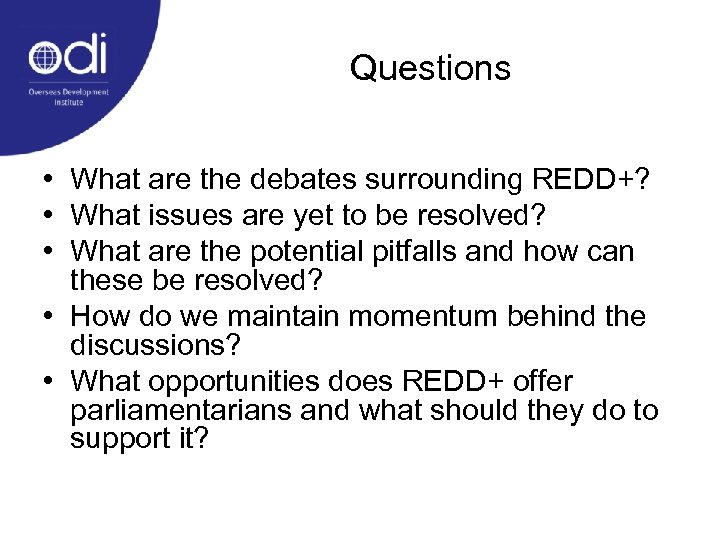 Questions • What are the debates surrounding REDD+? • What issues are yet to