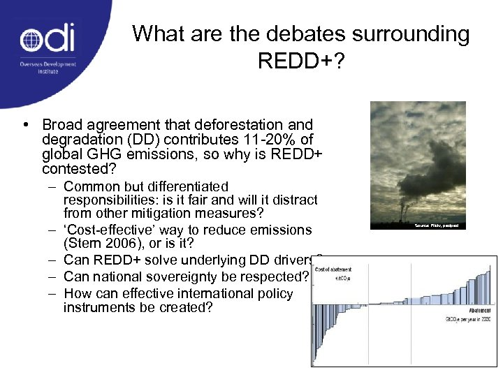 What are the debates surrounding REDD+? • Broad agreement that deforestation and degradation (DD)