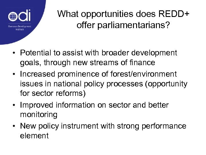 What opportunities does REDD+ offer parliamentarians? • Potential to assist with broader development goals,