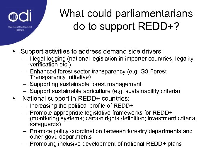 What could parliamentarians do to support REDD+? • Support activities to address demand side