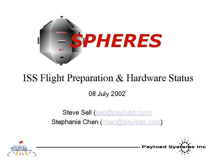 SPHERES ISS Flight Preparation & Hardware Status 08 July 2002 Steve Sell (sell@payload. com)