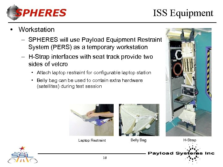 SPHERES ISS Equipment • Workstation – SPHERES will use Payload Equipment Restraint System (PERS)