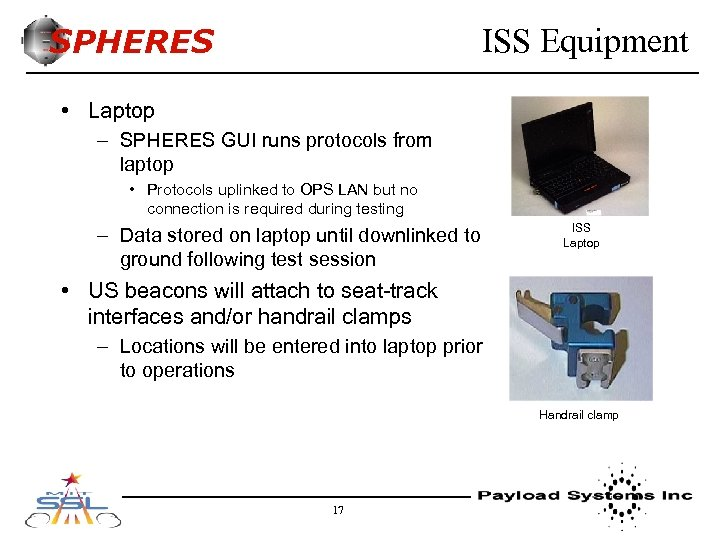 SPHERES ISS Equipment • Laptop – SPHERES GUI runs protocols from laptop • Protocols