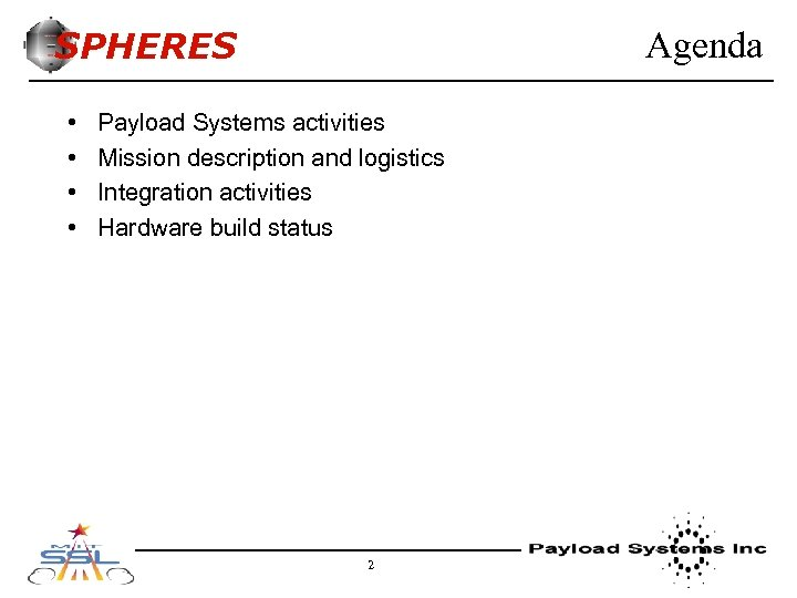 SPHERES • • Agenda Payload Systems activities Mission description and logistics Integration activities Hardware