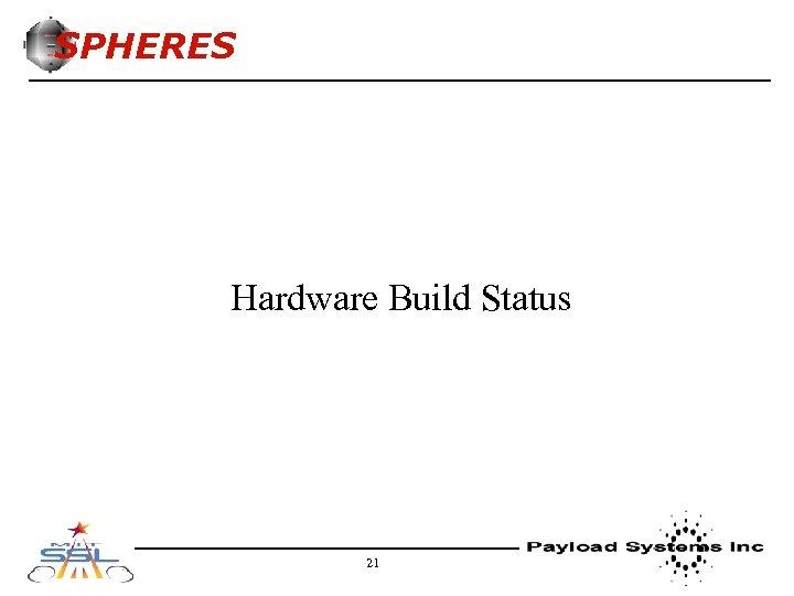 SPHERES Hardware Build Status 21