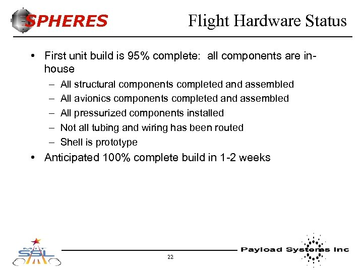 SPHERES Flight Hardware Status • First unit build is 95% complete: all components are