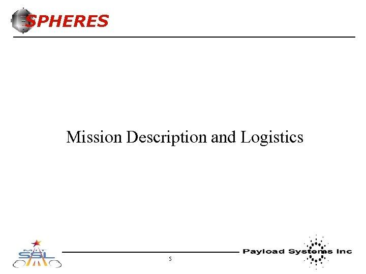 SPHERES Mission Description and Logistics 5