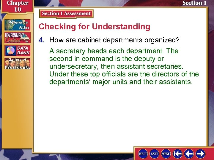 Checking for Understanding 4. How are cabinet departments organized? A secretary heads each department.