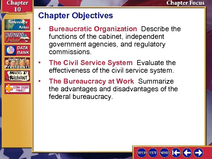 Chapter Objectives • Bureaucratic Organization Describe the functions of the cabinet, independent government agencies,