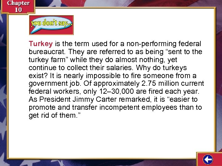 Turkey is the term used for a non-performing federal bureaucrat. They are referred to