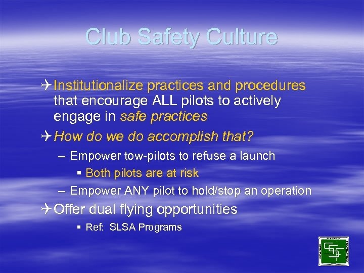 Club Safety Culture Q Institutionalize practices and procedures that encourage ALL pilots to actively