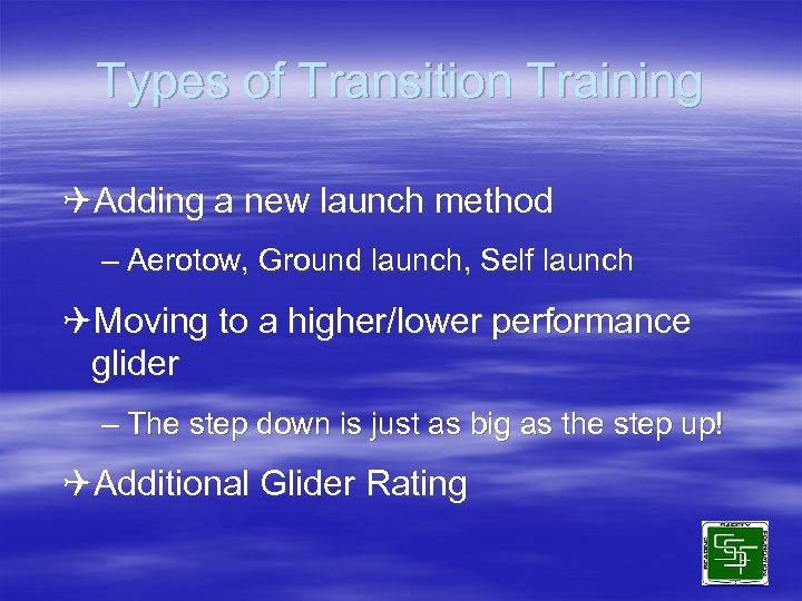 Types of Transition Training QAdding a new launch method – Aerotow, Ground launch, Self