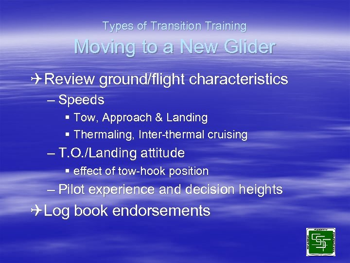 Types of Transition Training Moving to a New Glider QReview ground/flight characteristics – Speeds